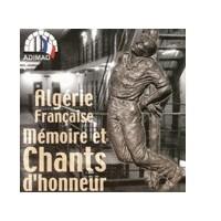 ALGERIE FRANCAISE - Mémoire & chants d honneur
